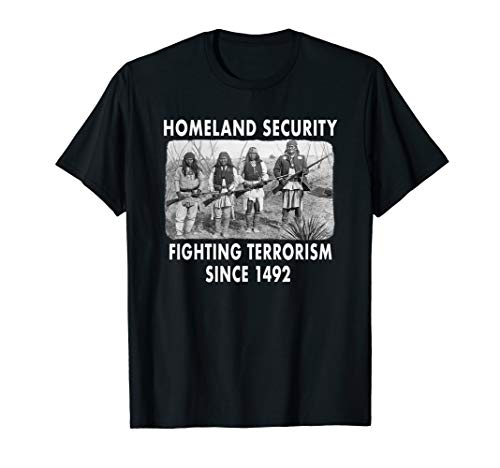 Homeland Security Fighting Terrorism Since 1492 Native Tee