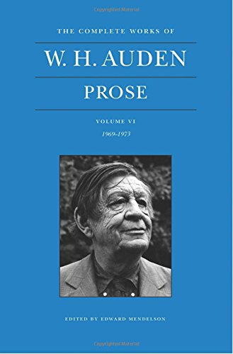 The Complete Works of W. H. Auden, Volume VI: Prose: 1969–1973