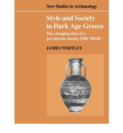 Style and Society in Dark Age Greece: The Changing Face of a Pre-literate Society 1100-700 BC (New Studies in Archaeology) (Paperback) - Common