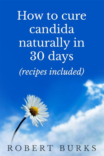 Candida Cure: How to cure candida naturally in 30 days (Candida diet  recipes included)