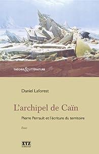 L'Archipel de Caïn. Pierre Perrault et l'écriture du territoire par Daniel Laforest