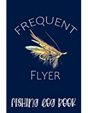 """Frequent Flyer Fly Fishing Sportsman Fisherman River Trout Log Book: Record Fishing Trip Experience For Fisherman, Men, Women, Kids 