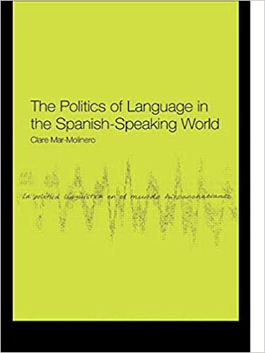 The Politics of Language in the Spanish-Speaking World: From Colonization to Globalization