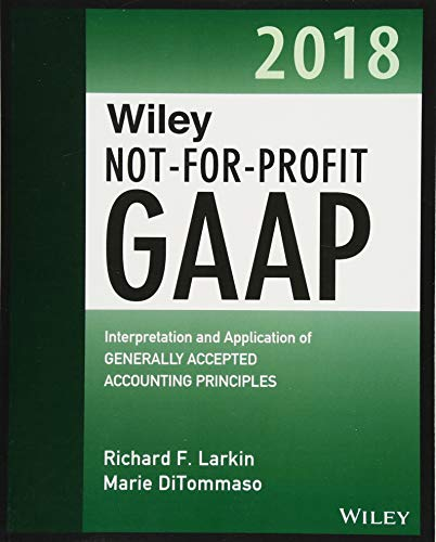 Wiley Not for Profit GAAP 2018: Interpretation and Application of Generally Accepted Accounting Principles