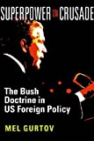 img - for Superpower on Crusade: The Bush Doctrine in US Foreign Policy by Mel Gurtov (2006-02-28) book / textbook / text book