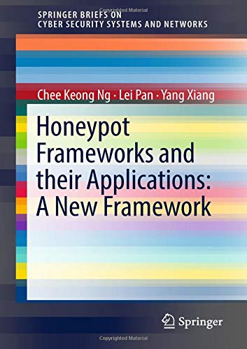 Honeypot Frameworks and Their Applications: A New Framework (SpringerBriefs on Cyber Security Systems and Networks) PDF