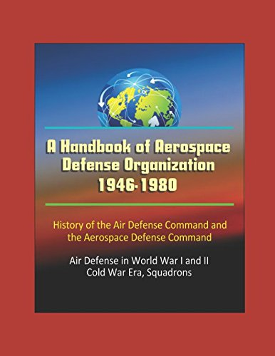 A Handbook Of Aerospace Defense Organization 1946 1980   History Of The Air Defense Command And The Aerospace Defense Command   Air Defense In World War I And Ii  Cold War Era  Squadrons