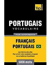 Portugais Vocabulaire - Français-Portugais Brésilien - pour l'autoformation - 5000 mots: Les mots les plus utiles - Pour enrichir votre vocabulaire et aiguiser vos compétences linguistiques