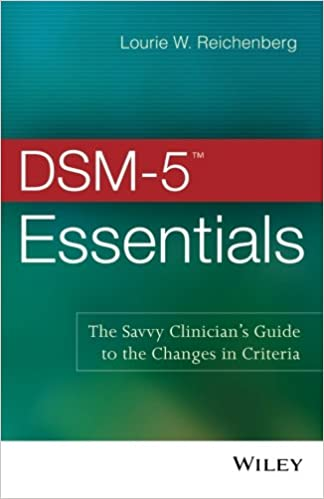DSM-5 Essentials: The Savvy Clinicians Guide to the Changes in Criteria