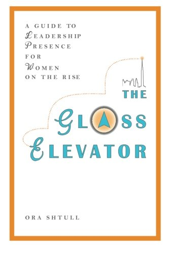 The Glass Elevator: A Guide to Leadership Presence for Women on the Rise (Roald Dahl Charlie And The Great Glass Elevator)