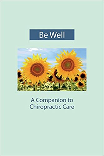 Be Well: A Companion to Chiropractic Care: Amazon co uk