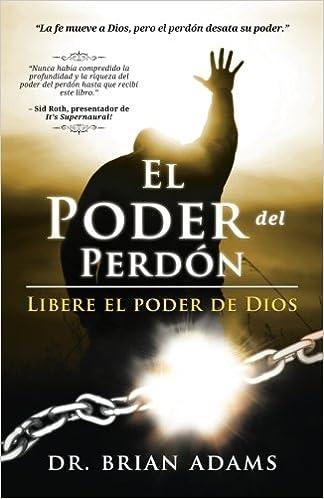 El Poder del Perdón: Libere el poder de Dios by Brian Adams