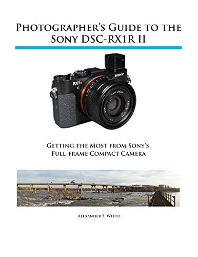 Photographer's Guide to the Sony DSC-RX1R II: Getting the Most from Sony's Full-frame Compact Camera