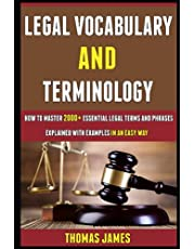 Legal Vocabulary And Terminology: How To Master 2000+ Essential Legal Terms And Phrases Explained With Examples In An Easy Way.