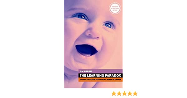 the learning paradox gaining success and security in a world of change 2nd edition