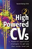 High Powered CVs: 3rd edition: Powerful Application Strategies to Get You That Senior Level Job by Rachel Bishop-Firth (2002-04-01)