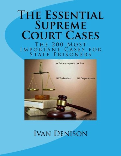 The Essential Supreme Court Cases: The 200 Most Important Cases for State Prisoners by Ivan Denison (2015-05-20)