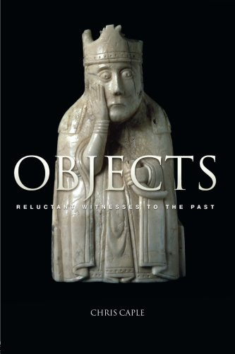 Objects: Reluctant Witnesses to the Past
