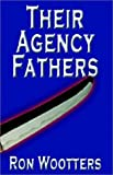 img - for Their Agency Fathers by Ron Wootters (2003-02-20) book / textbook / text book