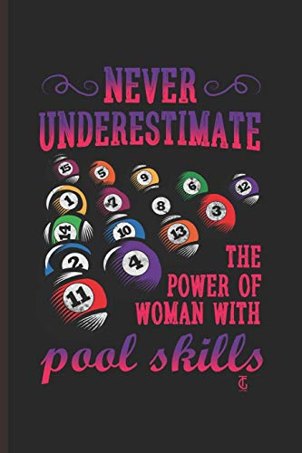 Never Under Estimate The Power of Woman with Pool Skill: for Training Log and Diary  Training Journal For Billiard Players (6