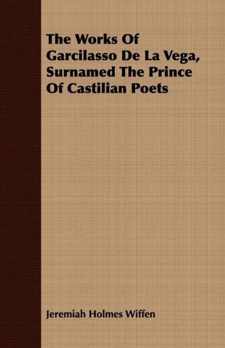 Read Online The Works Of Garcilasso De La Vega, Surnamed The Prince Of Castilian Poets pdf