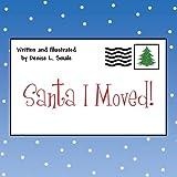 Santa I Moved!, Denise L. Smale, 1462692419