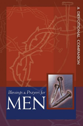 Blessings And Prayers For Men: A Devotional Companion