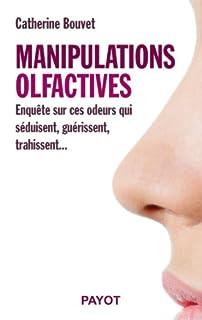 Manipulations olfactives : enquête sur ces odeurs qui séduisent, guérissent, trahissent, Bouvet, Catherine