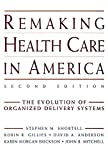 Remaking Health Care in America: The Evolution ofOrganized Delivery Systems, Second Edition