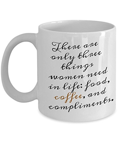 Coffee Mug For Woman | There are only three things women need in life: food, coffee, and compliments. | 11 Oz White Ceramic Coffee Cup (Barnies Coffee Gift Baskets)
