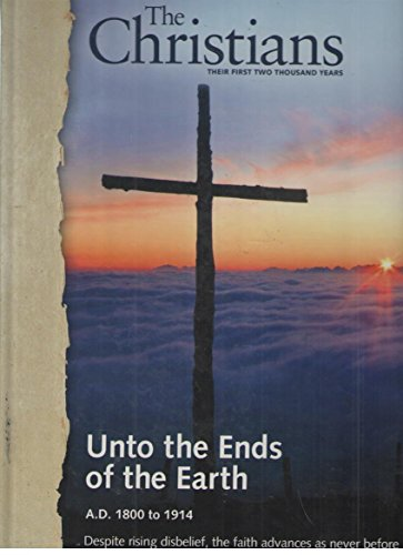 The Christians Their First Two Thousand Years (Unto The Ends of The Earth A.D. 1800 to 1914)
