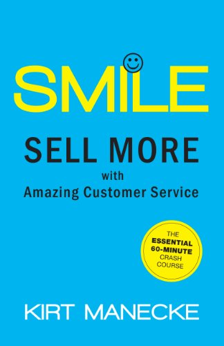 Smile: Sell More with Amazing Customer Service by Kirt Manecke