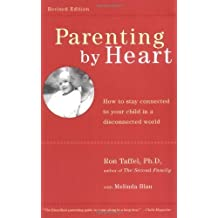 Parenting By Heart: How To Be In Charge, Stay Connected, And Instill Your Values, When It Feels Like You've Only Got 15