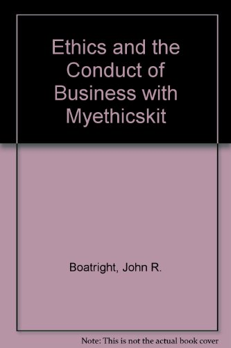 Ethics and the Conduct of Business with MyEthicsKit (6th Edition)