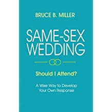Same-Sex Wedding - Should I Attend?: A Wise Way to Develop Your Own Response