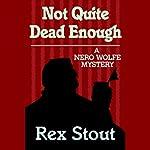 Not Quite Dead Enough | Rex Stout