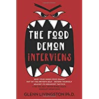 The Food Demon Interviews: Keep Your Inner Food Demon Out of the Driver's Seat and Defend Against Its Sneakiest Tactics…