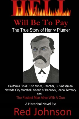 Hell Will Be To Pay: The True Story of Henry Plumer ebook