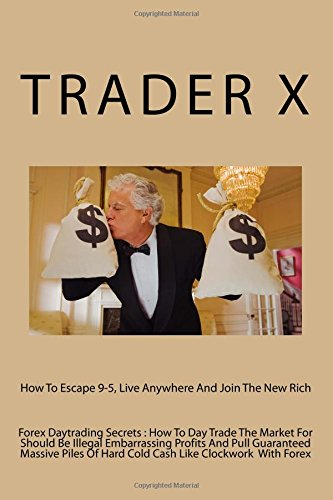 Download Forex Daytrading Secrets : How To Day Trade The Market For Should Be Illegal Embarrassing Profits And Pull Guaranteed Massive Piles Of Hard Cold Cash ... 9-5, Live Anywhere And Join The New Rich pdf