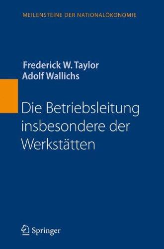 Die Betriebsleitung insbesondere der Werkstätten (Meilensteine der Nationalökonomie) (German Edition) by Springer