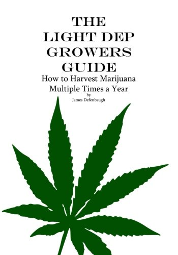 The Light Dep Growers Guide: How to Harvest Marijuana Multiple Times a Year