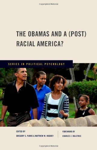 The Obamas and a (Post) Racial America? (Series in Political Psychology)