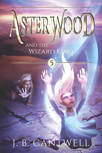 Aster Wood and the Wizard King (Book 5) (Volume 5)