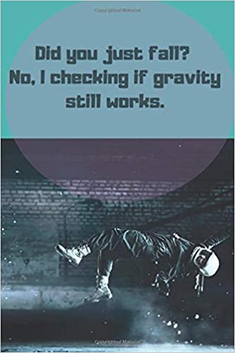 Did You Just Fall No I Checking If Gravity Still Works Funny