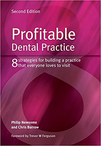 Profitable Dental Practice: 8 Strategies for Building a Practice That Everyone Loves to Visit, Second Edition
