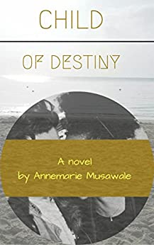 Child of Destiny by [Musawale, Annemarie ]
