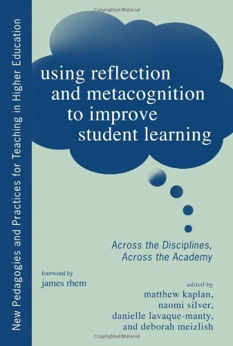 Using Reflection and Metacognition to Improve Student Learning: Across the Disciplines, Across the Academy (New Pedagogi
