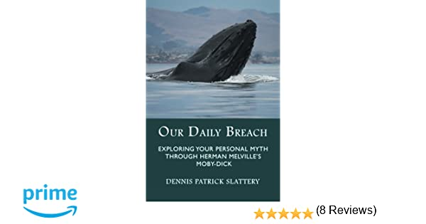 com our daily breach exploring your personal myth through  com our daily breach exploring your personal myth through herman melville s moby dick 9781771690294 dennis patrick slattery books