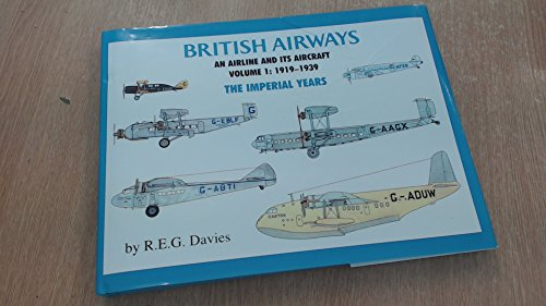 British Airways: An Airline and Its Aircraft, Volume 1: 1919-1939, The Imperial Years