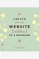 Create Your Own Website Using WordPress in a Weekend by Alannah Moore (2013-06-30) Paperback